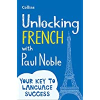 Unlocking French with Paul Noble: Your Key to Language Success: Use What You Already Know