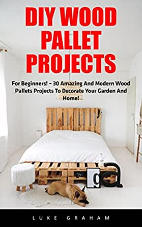 Amazon.com: DIY Wood Pallet Projects: For Beginners! - 30 ...
