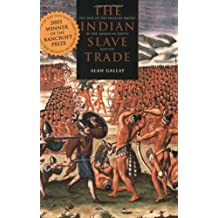 The Indian Slave Trade: The Rise of the English Empire in the American South, 1670–1717