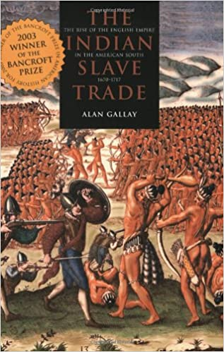 The Rise of the English Empire in the American South 1670 1717 The Indian Slave Trade