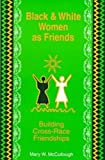 Black and White Women as Friends: Building Cross-race Friendships (Feminist Studies) by Mary W. McCullough (1997-09-30)