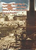 img - for Japanese World War II Fortifications and Other Military Structures in the Central Pacific book / textbook / text book