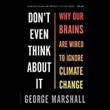 Don't Even Think About It: Why Our Brains Are Wired to Ignore Climate Change Audiobook by George Marshall Narrated by John Lee