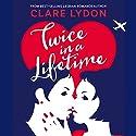 Twice in a Lifetime Hörbuch von Clare Lydon Gesprochen von: TJ Richards