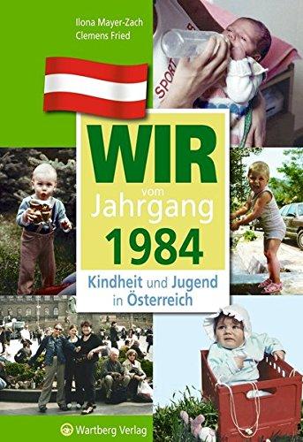Kindheit und Jugend in Österreich: Wir vom Jahrgang 1984 (Jahrgangsbände Österreich)