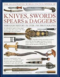 The Illustrated World Encyclopedia of Knives, Swords, Spears & Daggers: Through History in 1500 Colour Photographs