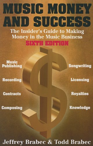Music, Money And Success (Music, Money & Success: The Insider's Guide to Making Money in the Music Business) by Jeffrey Brabec (2008-08-01)