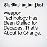 Weapon Technology Has Been Stalled for Decades. That's About to Change. | George F. Will