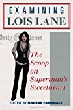 Examining Lois Lane: The Scoop on Superman's Sweetheart, Nadine Farghaly, 0810892367