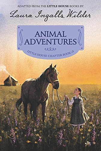 Animal Adventures: Reillustrated Edition (Little House Chapter Book)