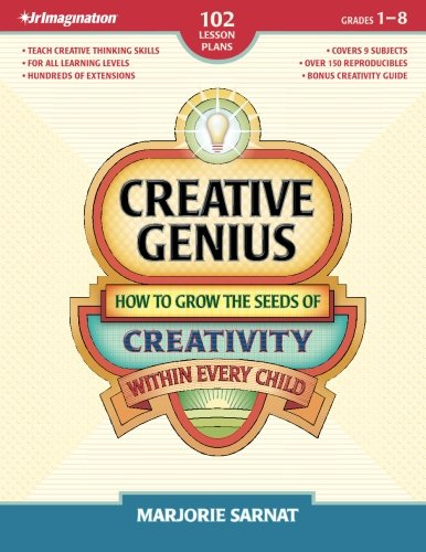 Creative Genius: How to Grow the Seeds of Creativity Within Every Child