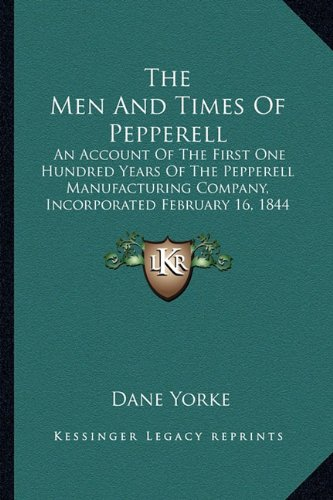 Download The Men And Times Of Pepperell: An Account Of The First One Hundred Years Of The Pepperell Manufacturing Company, Incorporated February 16, 1844 ebook