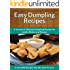 Dumpling Recipes: A Variety of Delicious Dumpling Recipes for Lunch, Dinner and Dessert (The Easy Recipe)