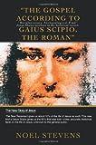The Gospel According to Gaius Scipio, the Roman, Noel Stevens and Noel Stevens, 0595443346