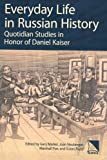 Everyday Life in Russian History, Daniel H. Kaiser and Gary Marker, 0893573787