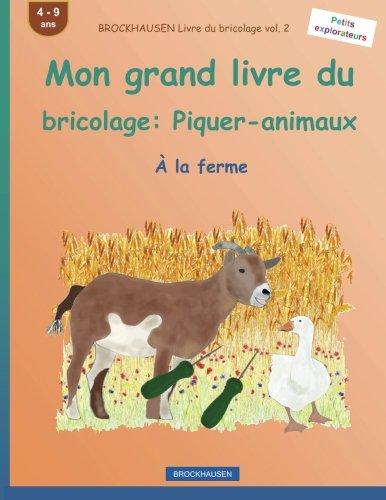 BROCKHAUSEN Livre du bricolage vol. 2 - Mon grand livre du bricolage: Piquer-animaux:  la ferme (Petits explorateurs) (Volume 2) (French Edition)