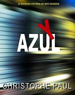 Y AZUL: La extraña historia de Meg Sanders (Spanish Edition) by [Paul, Christophe]