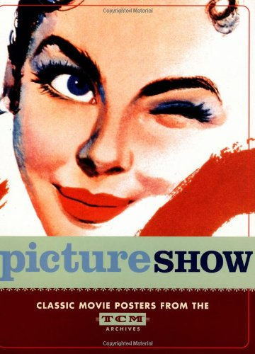 Download Picture Show: Classic Movie Posters from the TCM Archives ebook