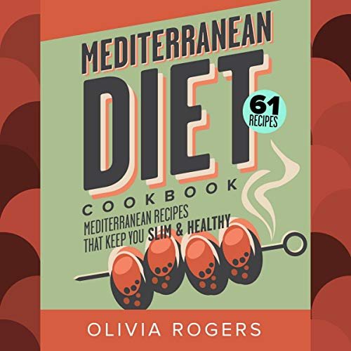 Mediterranean Diet Cookbook, 2nd Edition: 61 Mediterranean Recipes That Keep You Slim & Healthy by Olivia Rogers, Linda Westwood