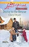 Doctor to the Rescue, Cheryl Wyatt, 0373816693