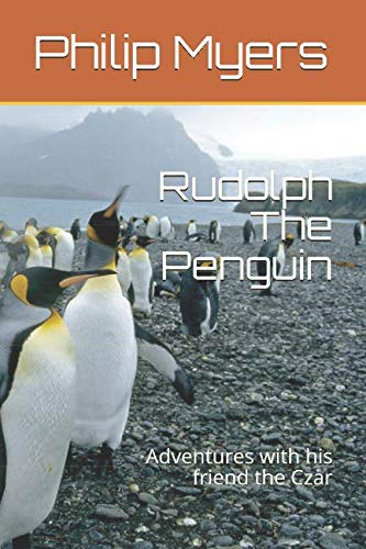 Rudolph The Penguin: Adventures with his friend the Czar (Rudolph Penguin)