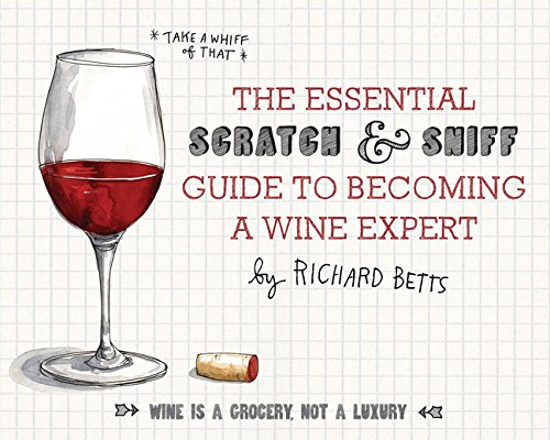 The Essential Scratch and Sniff Guide to Becoming a Wine Expert: Take a Whiff of That by Richard Betts