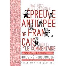 BAC 2017 Français - le commentaire: Guide méthodologique (French Edition)