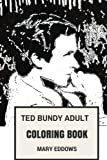 Ted Bundy Adult Coloring Book: Serial Killer and Convicted Murderer, Pop Culture Icon and Coldest Son of a B*tch Inspired Adult Coloring Book (Ted Bundy Books)