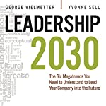 Leadership 2030: The Six Megatrends You Need to Understand to Lead Your Company into the Future | Georg Vielmetter,Yvonne Sell