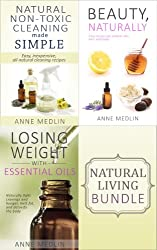 Natural Beauty, Body, and Home, the Boxed Set: Featuring Natural, Non-Toxic Cleaning Made Simple, Beauty Naturally, and Losing Weight with Essential Oils (English Edition)