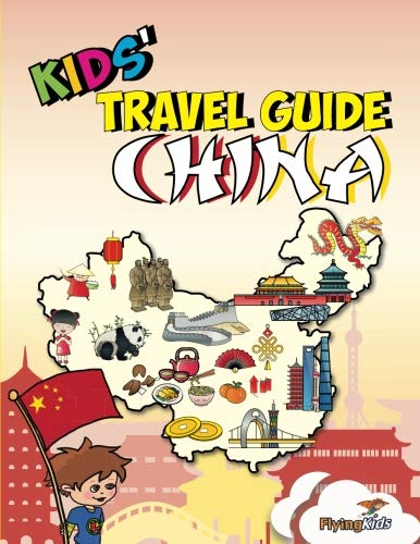 Kids' Travel Guide - China: The fun way to discover China - especially for kids (Kids' Travel Guide series) (Volume 38)