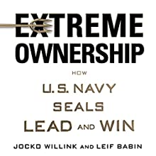 Extreme Ownership: How U.S. Navy SEALs Lead and Win Audiobook by Leif Babin, Jocko Willink Narrated by Jocko Willink, Leif Babin