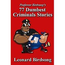 Professor Birdsong's 77 Dumbest Criminals Stories