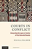 Courts in Conflict : Interpreting the Layers of Justice in Post-Genocide Rwanda, Palmer, Nicola Frances, 0199398194