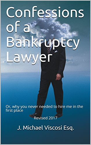 Confessions of a Bankruptcy Lawyer: Or, why you never needed to hire me in the first place Revised 2017