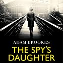 The Spy's Daughter Audiobook by Adam Brookes Narrated by Richard Coyle