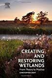 img - for Creating and Restoring Wetlands: From Theory to Practice book / textbook / text book