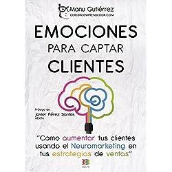 EMOCIONES PARA CAPTAR CLIENTES: Cómo aumentar tus clientes usando el neuromarketing en tus estrategias de ventas (CerebroEmprendedor.com nº 1)