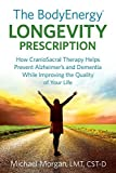 By Michael Morgan The BodyEnergy Longevity Prescription: How CranioSacral Therapy helps prevent Alzheimer's and Dement (1st Frist Edition) [Paperback]