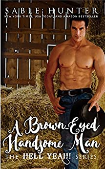 A Brown Eyed Handsome Man: Hell Yeah! by [Hunter, Sable, The Hell Yeah! Series]