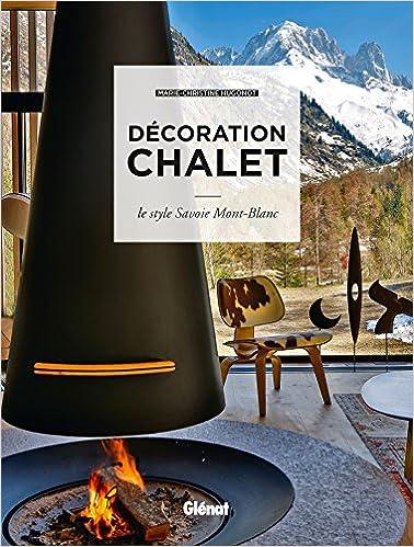 Décoration chalet : Le style Savoie Mont-Blanc: Marie-Christine ...