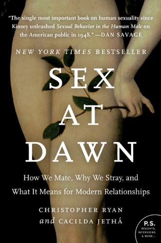 Sex at Dawn: How We Mate; Why We Stray; and What It Means for Modern Relationships