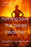 Nothing Save the Bones Inside Her: The Walnut on Devil's Elbow: Book 2