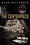 The Centerpiece, Alan Hillsdale, 1609765648