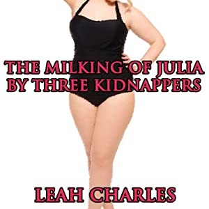 The Milking of Julia by Three Kidnappers Audiobook