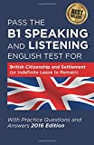Pass The B1 Speaking and Listening English Test For British Citizenship and settlement (or Indefinite Leave to Remain): With Practice Questions and Answers 2016 Edition