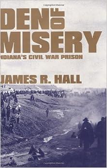 Den of Misery: Indiana's Civil War Prison Download Epub Free