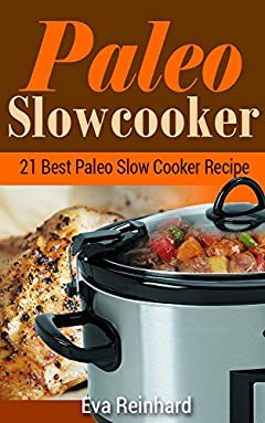 Paleo Slow Cooker: 21 Best Paleo Slow Cooker Recipe (Crockpot Recipes, Paleo Diet, Overnight Cooking)