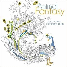 Animal Fantasy Anti Stress Colouring Book Whitestar 9788854410091 Amazon Books