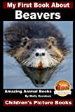 img - for My First Book About Beavers - Amazing Animal Books - Children's Picture Books book / textbook / text book